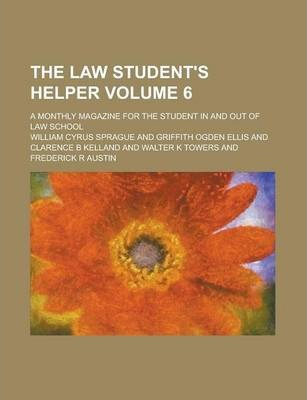 The Law Student's Helper; A Monthly Magazine for the Student in and Out of Law School Volume 6