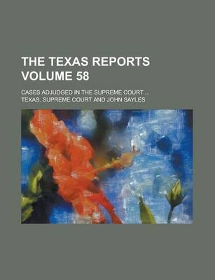 The Texas Reports; Cases Adjudged in the Supreme Court ... Volume 58