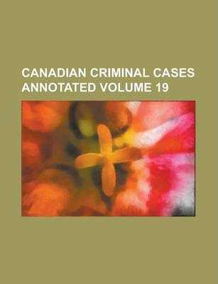 Canadian Criminal Cases Annotated Volume 19