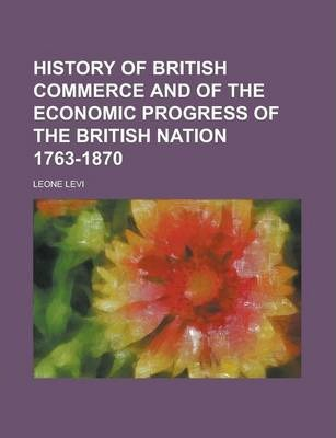 History of British Commerce and of the Economic Progress of the British Nation 1763-1870
