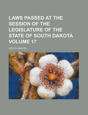 Laws Passed at the Session of the Legislature of the State of South Dakota Volume 17