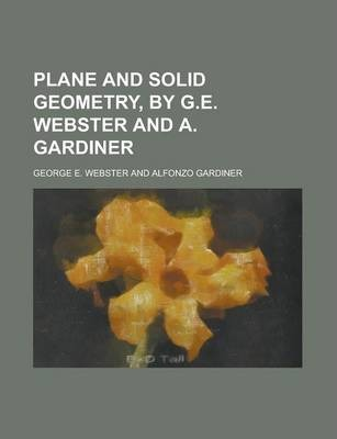 Plane and Solid Geometry, by G.E. Webster and A. Gardiner
