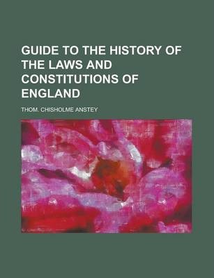 Guide to the History of the Laws and Constitutions of England