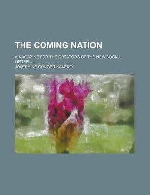 The Coming Nation; A Magazine for the Creators of the New Social Order ...