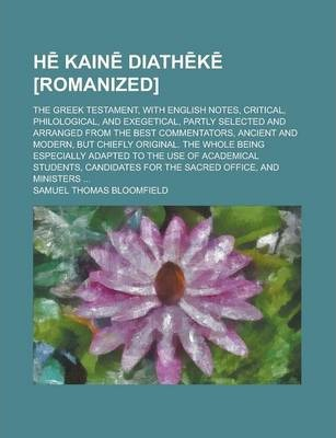 H Kain Diath K [Romanized]; The Greek Testament, with English Notes, Critical, Philological, and Exegetical, Partly Selected and Arranged from the Best Commentators, Ancient and Modern, But Chiefly Original. the Whole Being