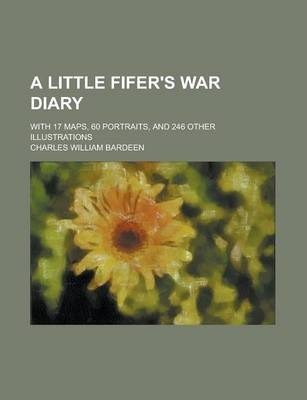 A Little Fifer's War Diary; With 17 Maps, 60 Portraits, and 246 Other Illustrations