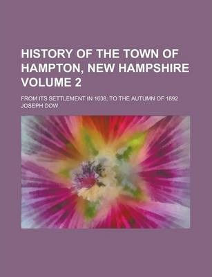 History of the Town of Hampton, New Hampshire; From Its Settlement in 1638, to the Autumn of 1892 Volume 2