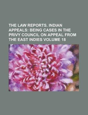 The Law Reports. Indian Appeals Volume 18