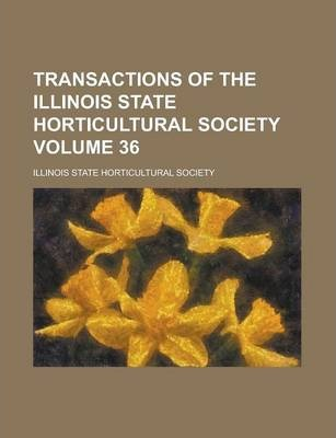 Transactions of the Illinois State Horticultural Society Volume 36