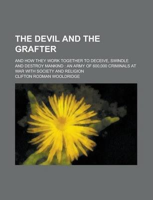 The Devil and the Grafter; And How They Work Together to Deceive, Swindle and Destroy Mankind