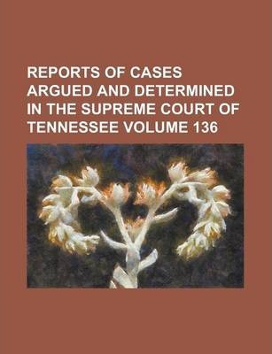 Reports of Cases Argued and Determined in the Supreme Court of Tennessee Volume 136