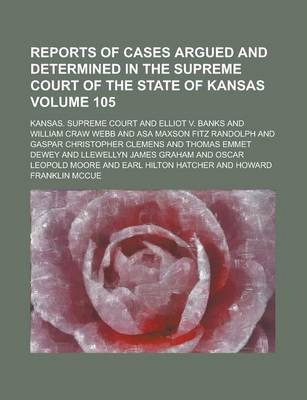 Reports of Cases Argued and Determined in the Supreme Court of the State of Kansas Volume 105