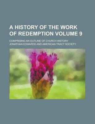 A History of the Work of Redemption; Comprising an Outline of Church History Volume 9