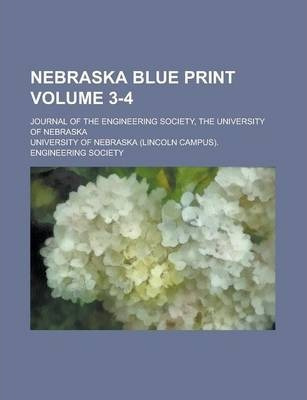 Nebraska Blue Print; Journal of the Engineering Society, the University of Nebraska Volume 3-4