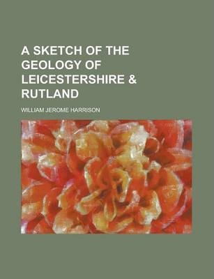 A Sketch of the Geology of Leicestershire & Rutland