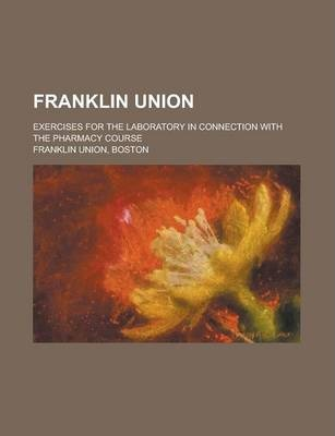 Franklin Union; Exercises for the Laboratory in Connection with the Pharmacy Course