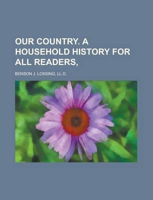 Our Country. a Household History for All Readers,