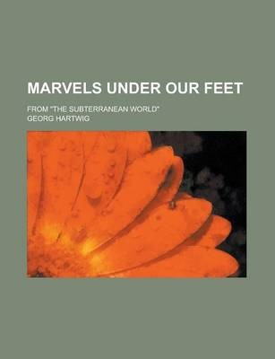 Marvels Under Our Feet; From the Subterranean World