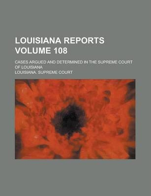 Louisiana Reports; Cases Argued and Determined in the Supreme Court of Louisiana Volume 108