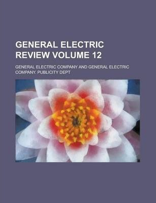 General Electric Review Volume 12