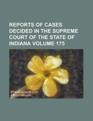 Reports of Cases Decided in the Supreme Court of the State of Indiana Volume 175
