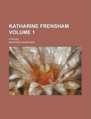 Katharine Frensham; A Novel Volume 1