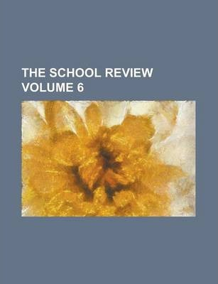 The School Review Volume 6