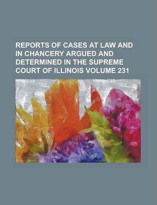 Reports of Cases at Law and in Chancery Argued and Determined in the Supreme Court of Illinois Volume 231