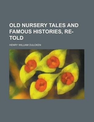 Old Nursery Tales and Famous Histories, Re-Told