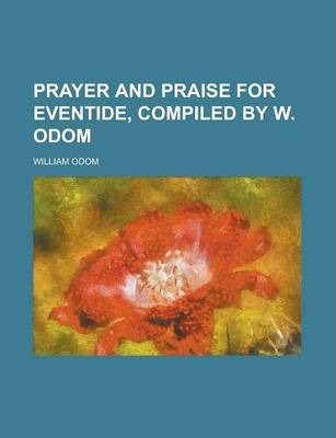 Prayer and Praise for Eventide, Compiled by W. Odom
