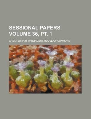 Sessional Papers Volume 36, PT. 1