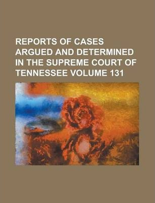Reports of Cases Argued and Determined in the Supreme Court of Tennessee Volume 131