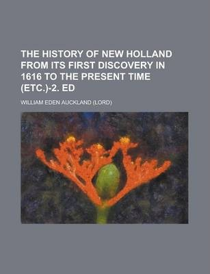 The History of New Holland from Its First Discovery in 1616 to the Present Time (Etc.)-2. Ed