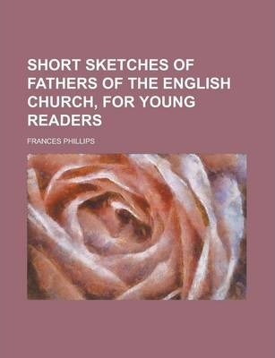 Short Sketches of Fathers of the English Church, for Young Readers