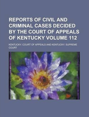 Reports of Civil and Criminal Cases Decided by the Court of Appeals of Kentucky Volume 112