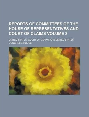 Reports of Committees of the House of Representatives and Court of Claims Volume 2