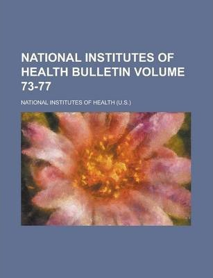 National Institutes of Health Bulletin Volume 73-77