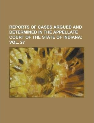 Reports of Cases Argued and Determined in the Appellate Court of the State of Indiana