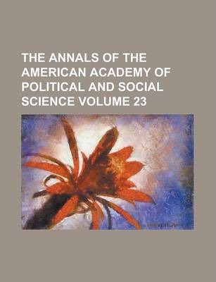 The Annals of the American Academy of Political and Social Science Volume 23