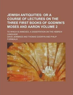 Jewish Antiquities; To Which Is Annexed, a Dissertation on the Hebrew Language Volume 2