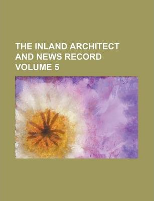 The Inland Architect and News Record Volume 5