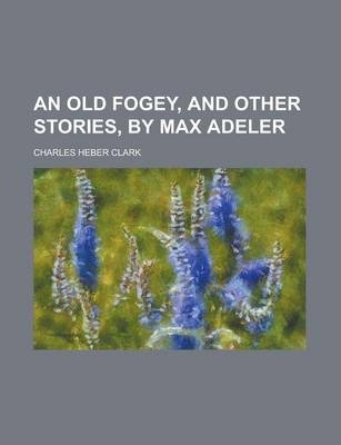 An Old Fogey, and Other Stories, by Max Adeler