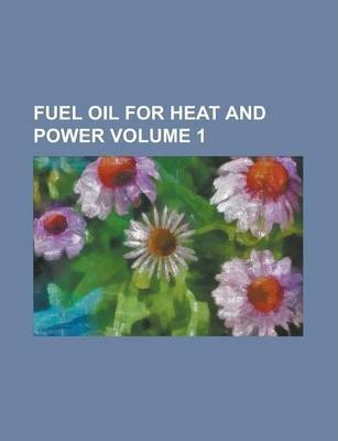 Fuel Oil for Heat and Power Volume 1