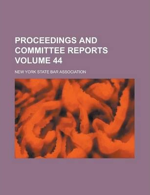Proceedings and Committee Reports Volume 44