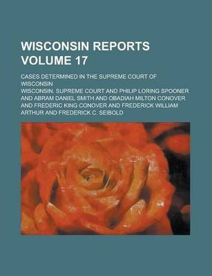 Wisconsin Reports; Cases Determined in the Supreme Court of Wisconsin Volume 17