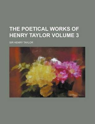 The Poetical Works of Henry Taylor Volume 3