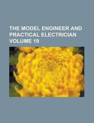 The Model Engineer and Practical Electrician Volume 19