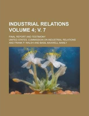 Industrial Relations; Final Report and Testimony Volume 4; V. 7