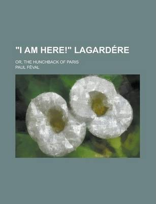 I Am Here! Lagardere; Or, the Hunchback of Paris