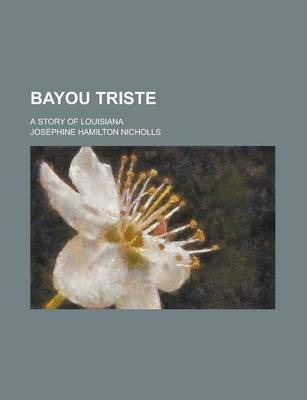 Bayou Triste; A Story of Louisiana